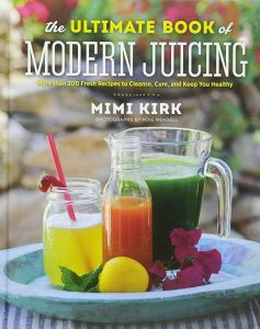 Mimi Kirk, The ultimate book of modern juicing
